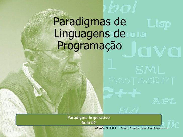 Paradigmas de Linguagens de Programação Paradigma Imperativo Aula #2 (CopyLeft)2009 - Ismar Frango ismar@mackenzie.br