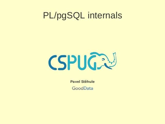 PL/pgSQL internals      Pavel Stěhule