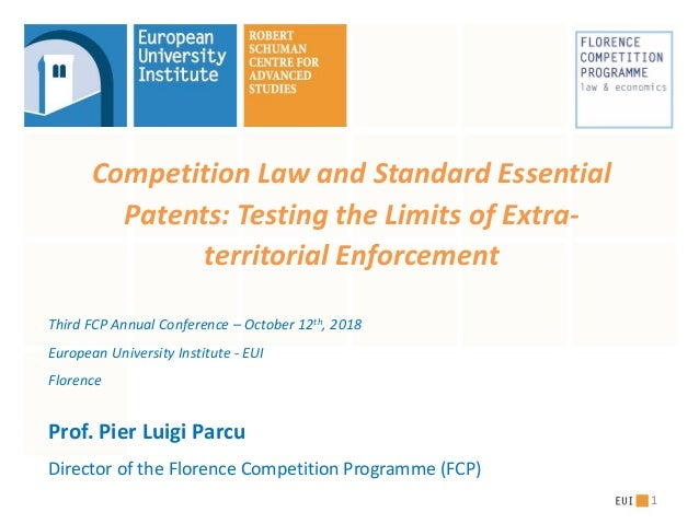 Competition Law and Standard Essential Patents: Testing the Limits of Extra- territorial Enforcement Third FCP Annual Conf...