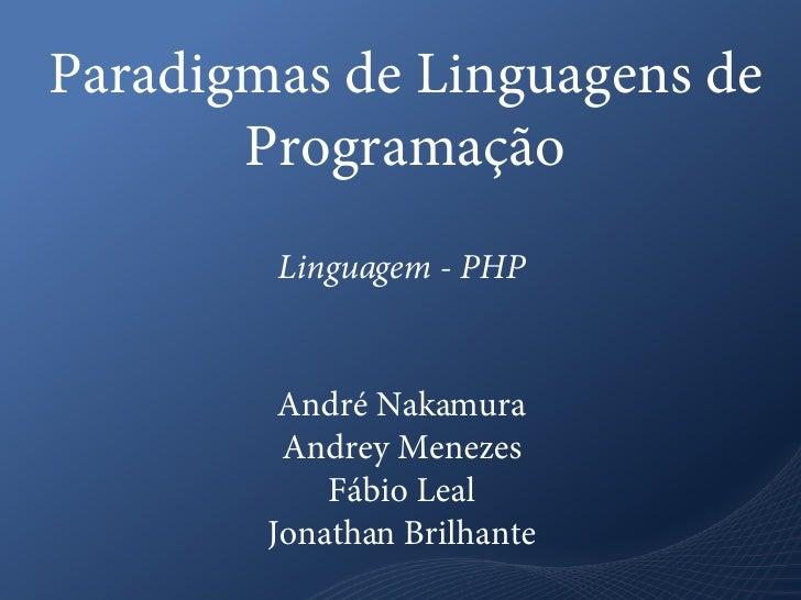 Paradigmas de Linguagens de        Programação         Linguagem - PHP            André Nakamura          Andrey Menezes  ...
