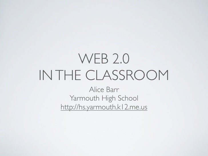 WEB 2.0IN THE CLASSROOM             Alice Barr     Yarmouth High School  http://hs.yarmouth.k12.me.us