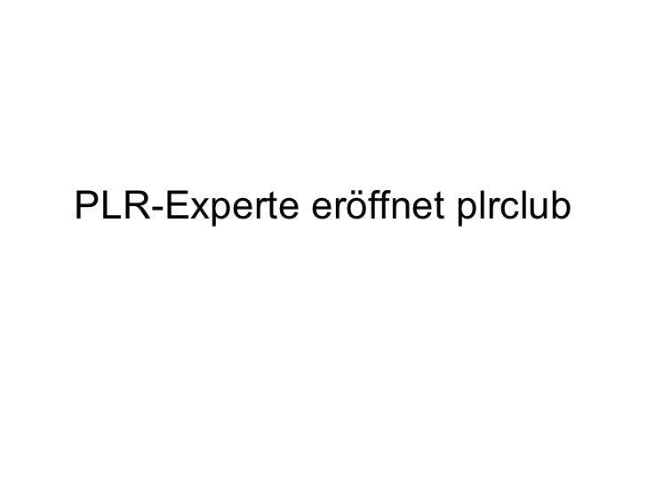 PLR-Experte eröffnet plrclub