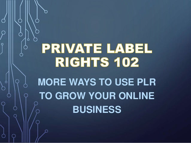 MORE WAYS TO USE PLR TO GROW YOUR ONLINE BUSINESS