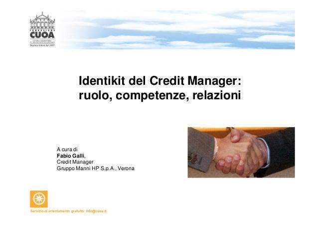 Identikit del Credit Manager: ruolo, competenze, relazioni A cura di Fabio Galli, Credit Manager Gruppo Manni HP S.p.A., V...