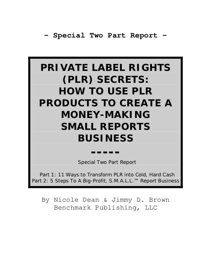 - Special Two Part Report -      PRIVATE LABEL RIGHTS      (PLR) SECRETS:      HOW TO USE PLR   PRODUCTS TO CREATE A      ...