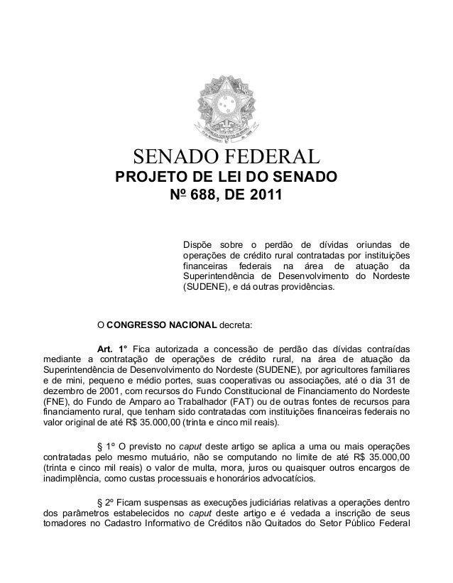 SENADO FEDERALPROJETO DE LEI DO SENADONº 688, DE 2011Dispõe sobre o perdão de dívidas oriundas deoperações de crédito rura...