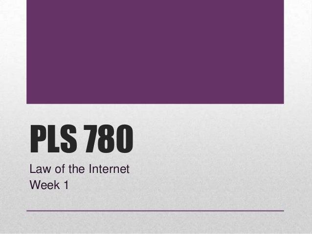PLS 780 Law of the Internet Week 1