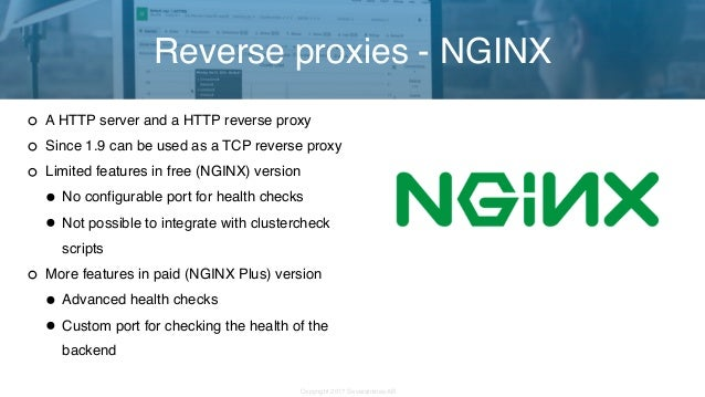 Copyright 2017 Severalnines AB A HTTP server and a HTTP reverse proxy Since 1.9 can be used as a TCP reverse proxy Limited...