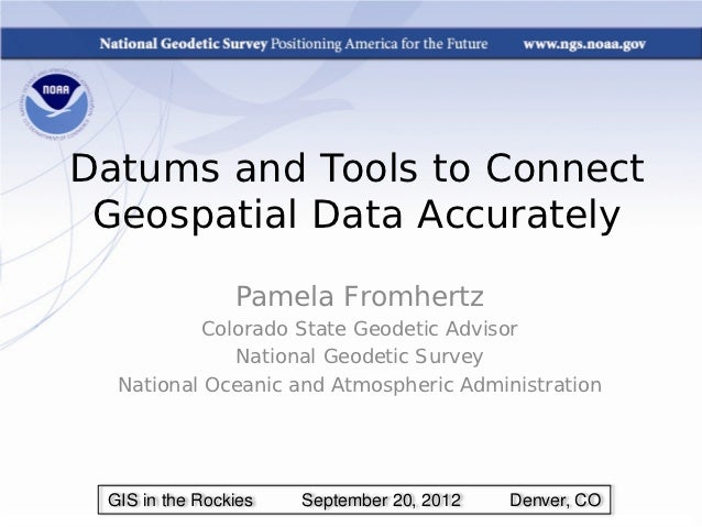 Datums and Tools to Connect Geospatial Data Accurately                Pamela Fromhertz          Colorado State Geodetic Ad...