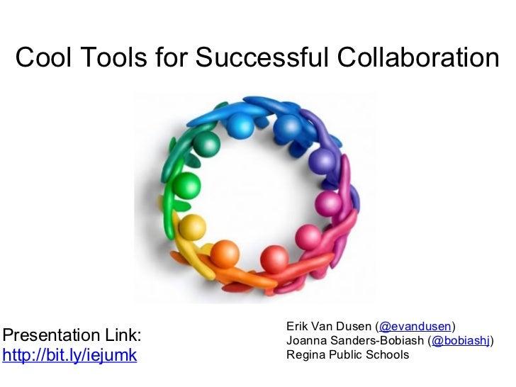 Erik Van Dusen ( @evandusen ) Joanna Sanders-Bobiash ( @bobiashj ) Regina Public Schools Cool Tools for Successful Collabo...