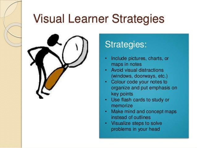 visual learning style Making up about 65% of the population, visual learners absorb and recall information best by seeing some of their primary characteristics include: love books.