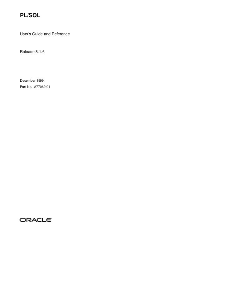 PL/SQL   User's Guide and Reference    Release 8.1.6     December 1999 Part No. A77069-01