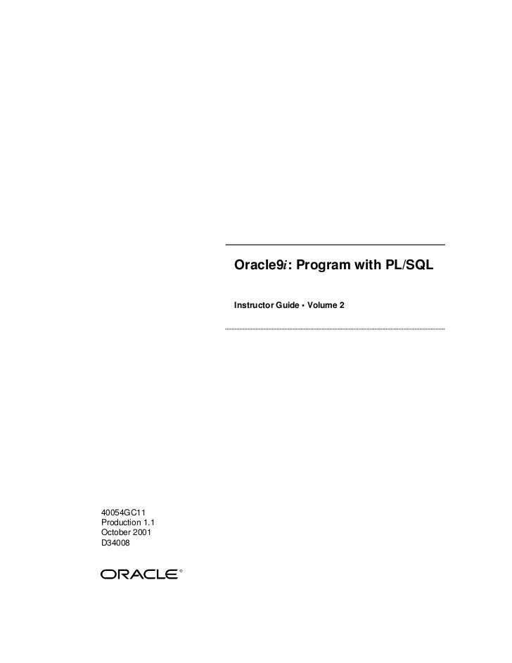 Oracle9i: Program with PL/SQL                 Instructor Guide • Volume 240054GC11Production 1.1October 2001D34008