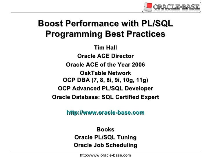 Boost Performance with PL/SQL Programming Best Practices                 Tim Hall           Oracle ACE Director       Orac...