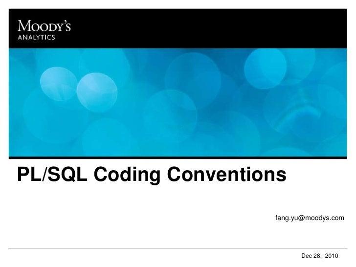 PL/SQL Coding Conventions<br />fang.yu@moodys.com<br />Dec 28,  2010<br />