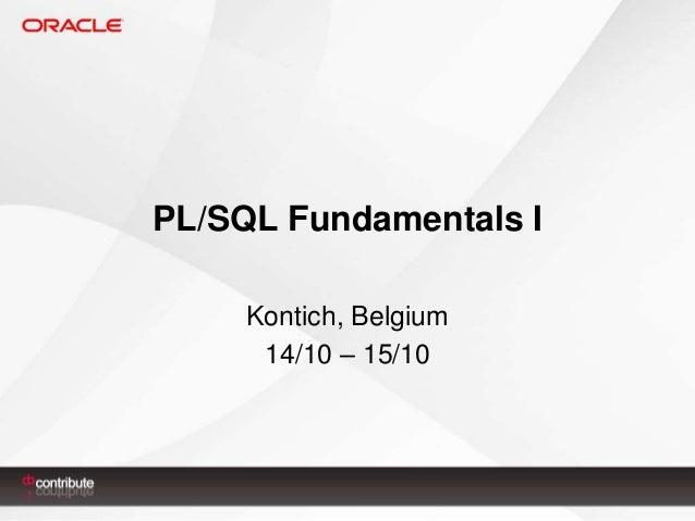 PL/SQL Fundamentals I Kontich, Belgium 14/10 – 15/10