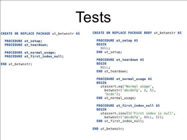 TestsCREATE OR REPLACE PACKAGE ut_betwnstr AS   CREATE OR REPLACE PACKAGE BODY ut_betwnstr AS  PROCEDURE ut_setup;        ...