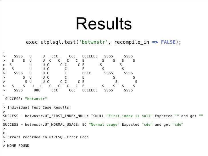 Results                 exec utplsql.test(betwnstr, recompile_in => FALSE);.>        SSSS      U         U     CCC        ...