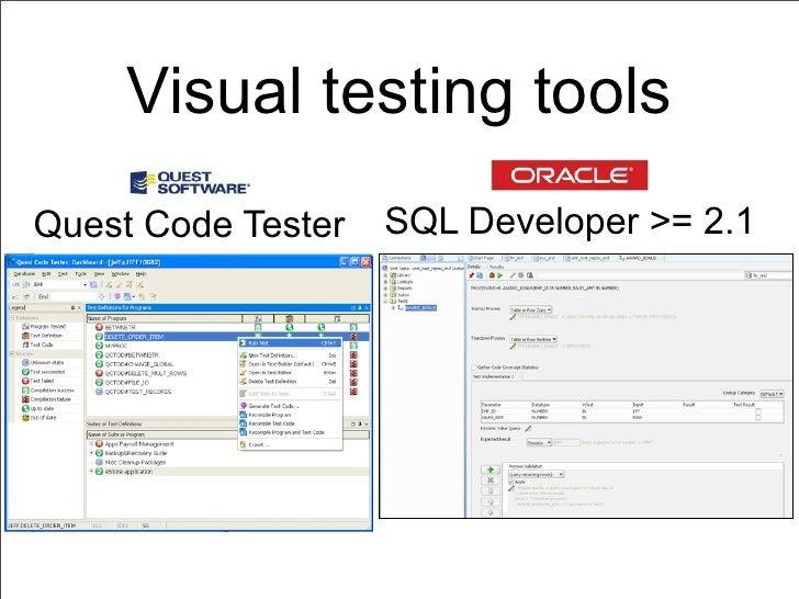 Visual testing toolsQuest Code Tester   SQL Developer >= 2.1