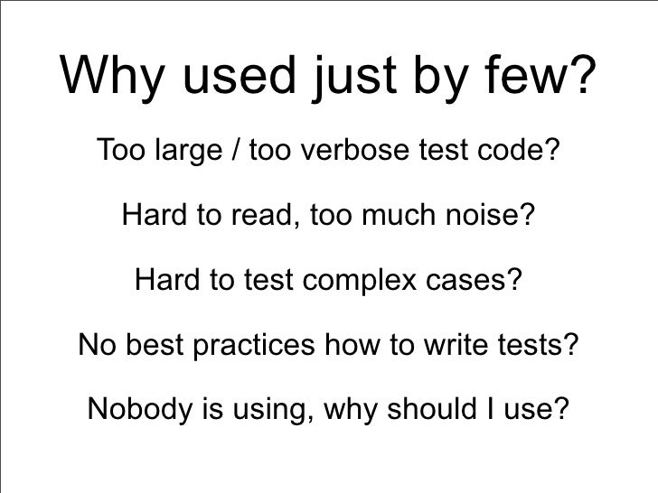 Why used just by few? Too large / too verbose test code?   Hard to read, too much noise?    Hard to test complex cases?No ...