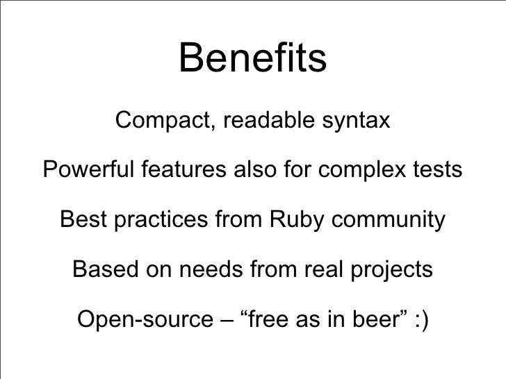 Benefits      Compact, readable syntaxPowerful features also for complex tests Best practices from Ruby community  Based o...
