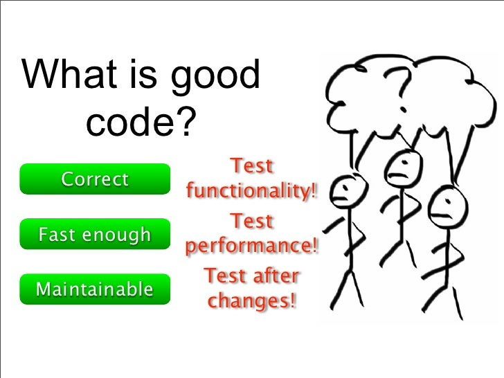 What is good  code?                   Test  Correct               functionality!                   TestFast enough        ...