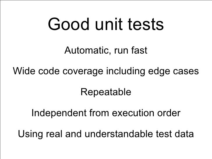 Good unit tests           Automatic, run fastWide code coverage including edge cases              Repeatable   Independent...