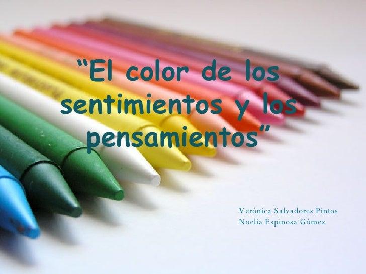 """Verónica Salvadores Pintos Noelia Espinosa Gómez """" El color de los sentimientos y los pensamientos"""""""
