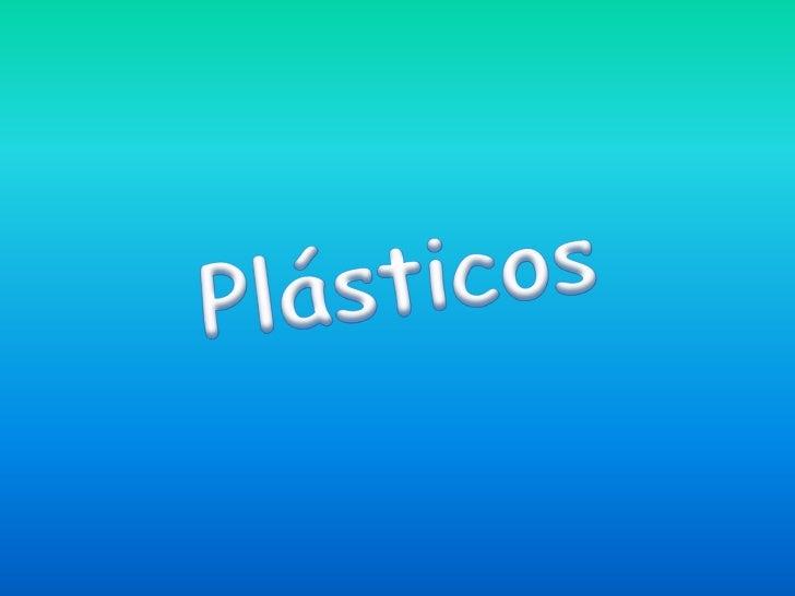 O que são os plásticos?• Os plásticos são materiais manufaturados  que se obtêm a partir de substâncias  químicas. A maior...