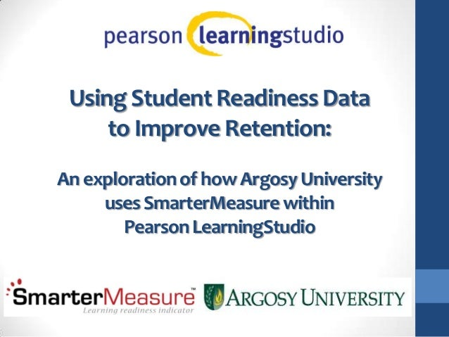 Using Student Readiness Data     to Improve Retention:An exploration of how Argosy University     uses SmarterMeasure with...