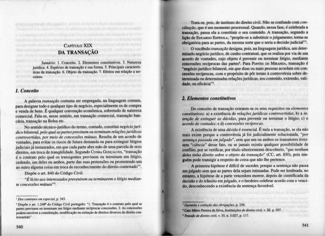 CAPÍTULO XIX DA TRANSAÇÃO Sumário: 1. Conceito. 2. Elementos constitutivos. 3, Natureza jurídica. 4. Espécies de transação...