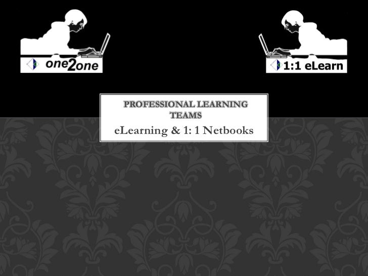 PROFESSIONAL LEARNING         TEAMSeLearning & 1: 1 Netbooks