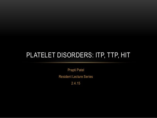 Prapti Patel Resident Lecture Series 2.4.15 PLATELET DISORDERS: ITP, TTP, HIT