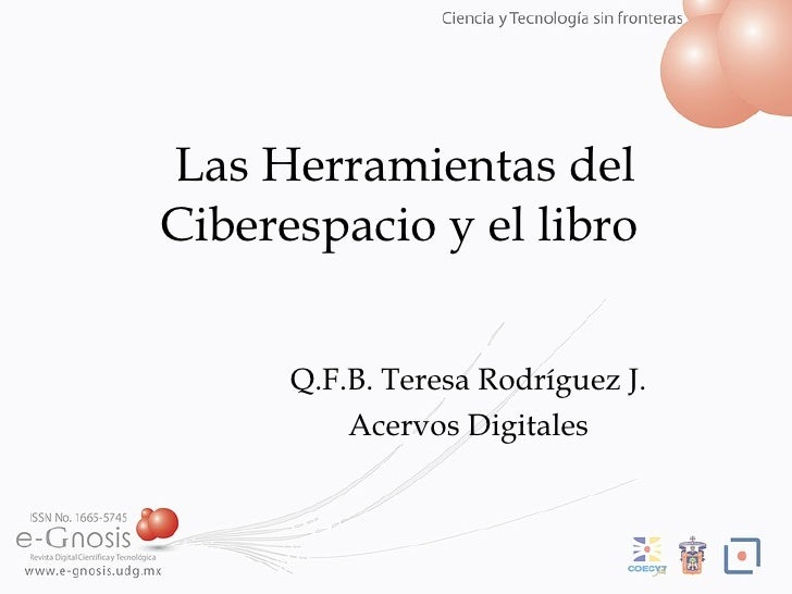 Las Herramientas del Ciberespacio y el libro Q.F.B. Teresa Rodr íguez J. Acervos Digitales