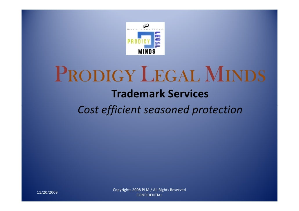 PRODIGY LEGAL MINDS                     Trademark Services              Cost efficient seasoned protection                ...