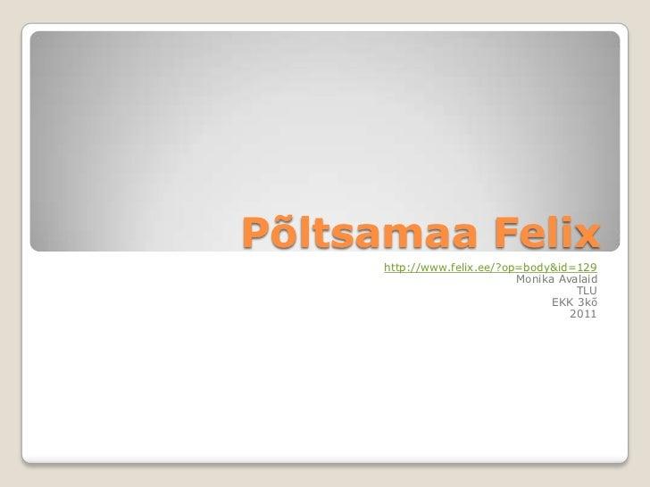 Põltsamaa Felix<br />http://www.felix.ee/?op=body&id=129<br />Monika Avalaid<br />TLU <br />EKK 3kõ<br />2011<br />