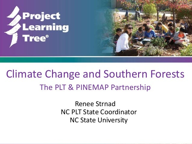 Climate Change and Southern Forests The PLT & PINEMAP Partnership Renee Strnad NC PLT State Coordinator NC State University