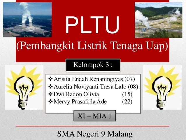 PLTU  (Pembangkit Listrik Tenaga Uap)  Kelompok 3 :  Aristia Endah Renaningtyas (07)  Aurelia Noviyanti Tresa Lalo (08) ...