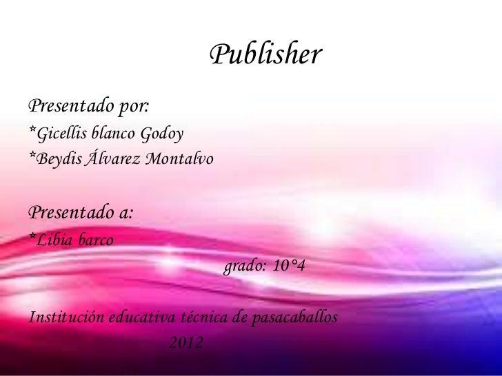 PublisherPresentado por:*Gicellis blanco Godoy*Beydis Álvarez MontalvoPresentado a:*Libia barco                           ...