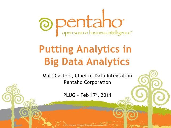 Putting Analytics in Big Data AnalyticsMatt Casters, Chief of Data Integration         Pentaho Corporation        PLUG – F...