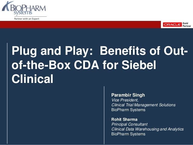 PREVIOUS NEXTPREVIOUS NEXTSlide 1 Plug and Play: Benefits of Out- of-the-Box CDA for Siebel Clinical Parambir Singh Vice P...