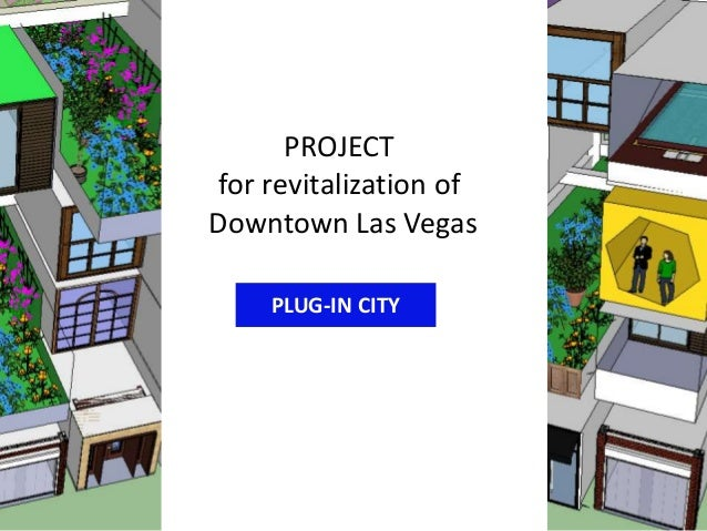 PROJECT for revitalization of Downtown Las Vegas PLUG-IN CITY