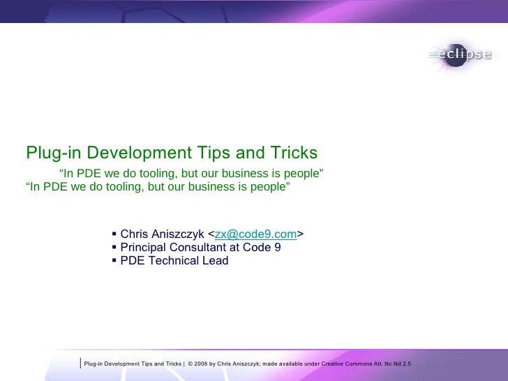 <ul><li>Chris Aniszczyk < [email_address] > </li></ul><ul><li>Principal Consultant at Code 9 </li></ul><ul><li>PDE Technic...