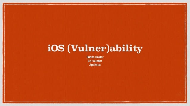 iOS (Vulner)ability Subho Halder Co Founder AppKnox