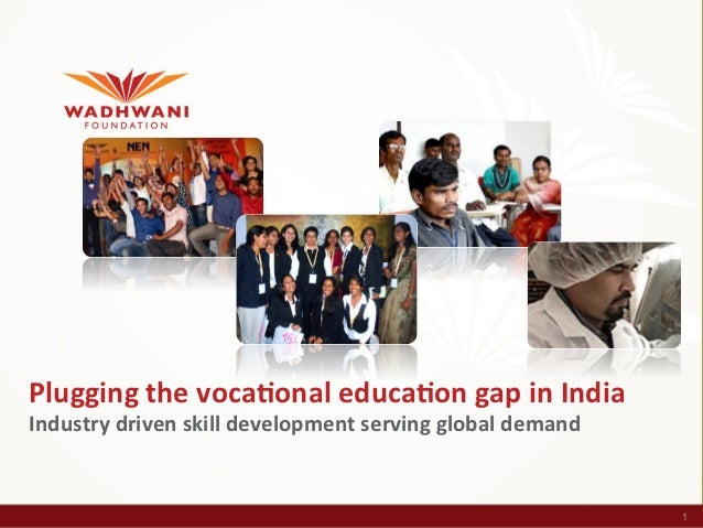 Plugging	  the	  voca/onal	  educa/on	  gap	  in	  India	  Industry	  driven	  skill	  development	  serving	  global	  de...