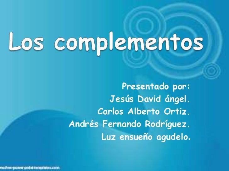 Presentado por:         Jesús David ángel.      Carlos Alberto Ortiz.Andrés Fernando Rodríguez.       Luz ensueño agudelo.