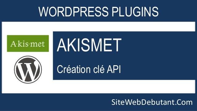 WORDPRESS PLUGINS  AKISMET  Création clé API  SiteWebDebutant.Com