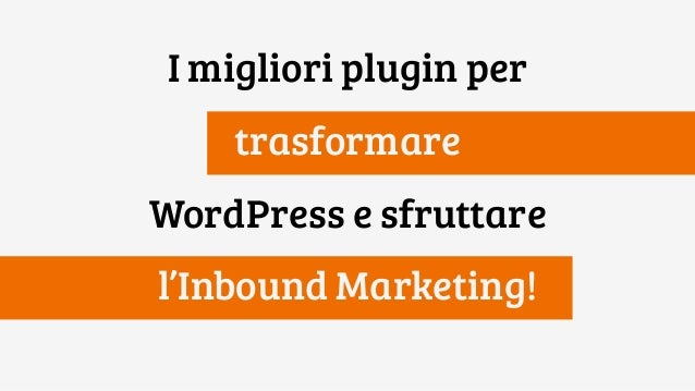 I migliori plugin per trasformare WordPress e sfruttare l'Inbound Marketing!