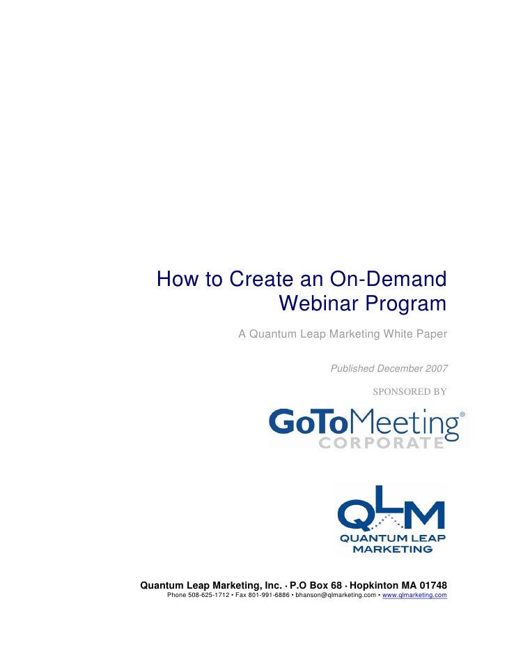 How to Create an On-Demand               Webinar Program                           A Quantum Leap Marketing White Paper   ...