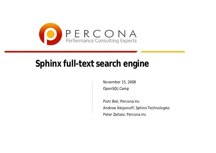Sphinx full-text search engine                  November 15, 2008                  OpenSQL Camp                    Piotr B...